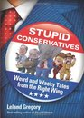 Stupid Conservatives Weird and Wacky Tales from the Right Wing