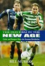 The Old Firm in the New Age Celtic and Rangers Since the Souness Revolution