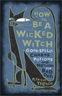 How To Be A Wicked Witch  Good Spells Charms Potions and Notions for Bad Days