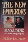 THE NEW EMPERORS MAO AND DENG - A DUAL BIOGRAPHY