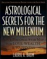 Astrological Secrets for the New Millennium : How to Create the Future You Want - with a Little Help from the Cosmos