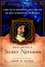 Descartes's Secret Notebook A True Tale of Mathematics Mysticism and the Quest to Understand the Universe