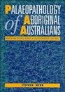 Palaeopathology of Aboriginal Australians  Health and Disease across a Hunter-Gatherer Continent