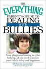 The Everything Parent's Guide to Dealing with Bullies: From playground teasing to cyber bullying, all you need to ensure your child's safety and happiness (Everything Series)