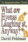 What Are Hyenas Laughing At, Anyway?: An Imponderables Book