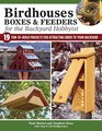Birdhouses Boxes and Feeders for the Backyard Hobbyist 17 Fun-to-build Projects for Attracting Birds to Your Backyard