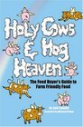 Holy Cows And Hog Heaven The Food Buyer's Guide To Farm Friendly Food