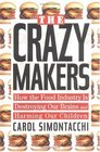 The Crazy Makers How the Food Industry Is Destroying Our Brains and Harming Our Children