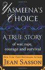 Yasmeena's Choice A True Story of War Rape Courage and Survival