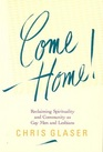Come Home!: Reclaiming Spirituality and Community As Gay Men and Lesbians