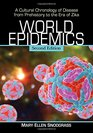 World Epidemics A Cultural Chronology of Disease from Prehistory to the Era of Zika 2d ed