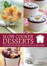Slow Cooker Desserts: Hot, Easy, and Delicious Custards, Cobblers, Souffles, Pies, Cakes, and More