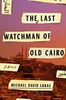 The Last Watchman of Old Cairo A Novel  Lukas Michael David