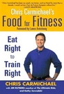 Chris Carmichael's Food for Fitness  Eat Right to Train Right