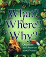 What Where Why Questions and Answers About Nature