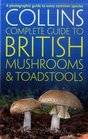 Collins Complete British Mushrooms and Toadstools The Essential Photograph Guide to Britain's Fungi