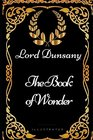 The Book of Wonder By Lord Dunsany - Illustrated
