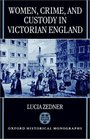 Women, Crime, and Custody in Victorian England (Oxford Historical Monographs)