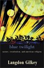 Blue Twilight Nature Creationism and American Religion