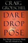 Dare to Drop the Pose: Ten Things Christians Think but Are Afraid to Say