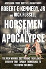 Horsemen of the Apocalypse The Men Who Are Destroying the Planet--and How They Explain Themselves to Their Own Children
