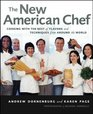 The New American Chef  Cooking with the Best of Flavors and Techniques from Around the World
