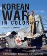 Korean War in Color A Correspondent's Retrospective on a Forgotten War