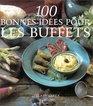 100 bonnes ides pour les buffets
