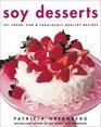 Soy Desserts: 101 Fresh, Fun  Fabulously Healthy Recipes
