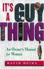 It's A Guy Thing : An Owner's Manual for Women