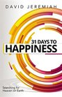 31 Days to Happiness How to Find What Really Matters in Life