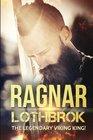 Ragnar Lothbrok: The Legendary Viking King! (Ragnar Lothbrok, Norse Mythology, Egyptian Mythology, Greek Mythology) (Volume 1)