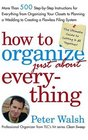How to Organize  Everything  More Than 500 Step-by-Step Instructions for Everything from Organizing Your Closets to Planning a Wedding to Creating a Flawless Filing System