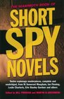 The Mammoth Book of Short Spy Novels  13 Espionage Masterpieces Complete and Unabridged from W Somerset Maughan Ian Fleming Leslie Charteris Erle Stanley Gardner and Others