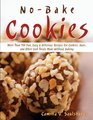 Nobake Cookies More Than 150 Fun Easy  Delicious Recipes for Cookies Bars And Other Cool Treats Made Without Baking