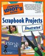 The Complete Idiot's Guide to Scrapbook Projects Illustrated (Complete Idiot's Guide to)