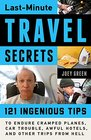Last-Minute Travel Secrets 121 Ingenious Tips to Endure Cramped Planes Car Trouble Awful Hotels and Other Trips from Hell