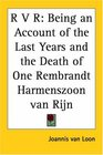 R V R Being an Account of the Last Years And the Death of One Rembrandt Harmenszoon Van Rijn