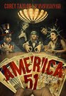 America 51 A Probe into the Realities That Are Hiding Inside the Greatest Country in the World
