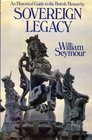 Sovereign legacy An historical guide to the British monarchy
