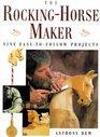 The RockingHorse Maker Nine EasyTo Follow Projects