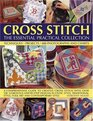 Cross Stitch The Essential Practical Collection A comprehensive guide to creative cross stitch with over 150 gorgeous step-by-step designs in Celtic  style folk art and contemporary style