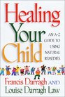 Healing Your Child: An A-Z Guide to Using Natural Remedies