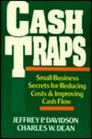 Cash Traps Small Business Secrets for Reducing Costs and Improving Cash Flow