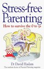 Stress-free Parenting How to Survive the 0-5s