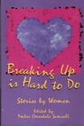 Breaking Up Is Hard to Do Stories by Women