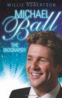 Michael Ball The Biography
