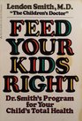 Feed Your Kids Right Dr Smtih's Program for Your Child's Total Health