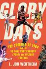 Glory Days The Summer of 1984 and the 90 Days That Changed Sports and Culture Forever