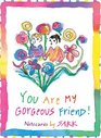 You Are My Gorgeous Friend Note Cards by SARK